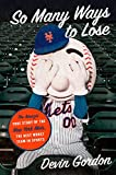 So Many Ways to Lose: The Amazin' True Story of the New York Mets―the Best Worst Team in Sports