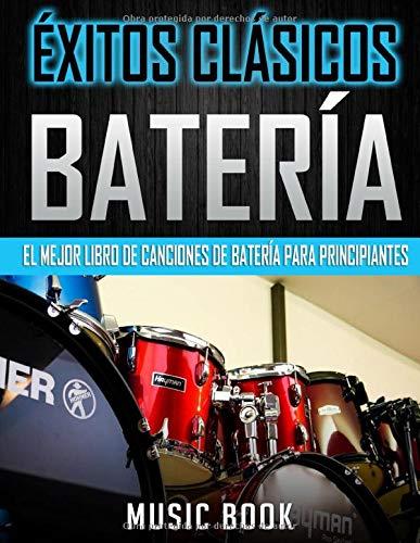 ÉXITOS CLÁSICOS BATERÍA: EL MEJOR LIBRO DE BATERÍA PARA PRINCIPIANTES: Partituras fáciles de batería de las mejores canciones de pop y rock de la ... a tocar fácilmente y disfrutar de la batería