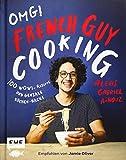 OMG! Das Kochbuch von French Guy Cooking - 100 Wow!-Rezepte und geniale Küchen-Hacks: Empfohlen von Jamie Oliver