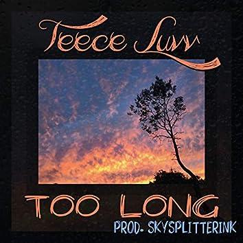Too Long (feat. Teece Luvv)