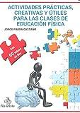 ACTIVIDADES PRÁCTICAS CREATIVAS Y ÚTILES PARA LAS CLASES DE EDUCACIÓN FÍSICA