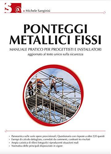 Ponteggi metallici fissi: Manuale pratico per progettisti e installatori - Terza edizione aggiornata al Testo Unico sulla sicurezza