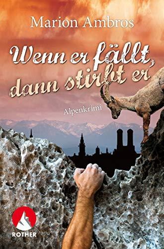 Wenn er fällt, dann stirbt er: Von Bierhenkeln, Brezn & Karabinern – ein humorvoller Alpenkrimi (Rother Bergkrimi)
