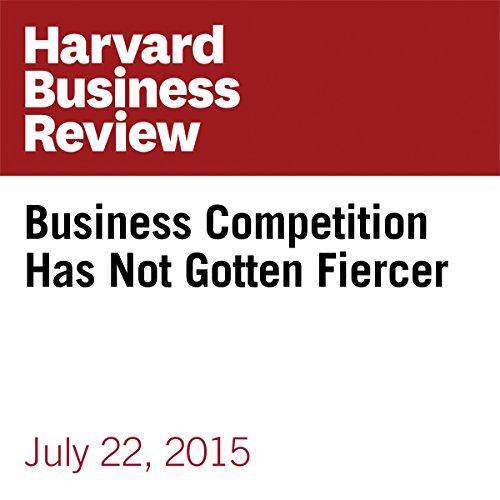 Business Competition Has Not Gotten Fiercer audiobook cover art