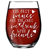Best Friends Wine Glass Gift - The Best Wines Are The Ones We Drink With Friends - Friendship Wine Glass - Stemless