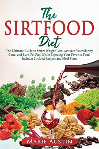 The Sirtfood Diet: The Ultimate Guide to Smart Weight Loss. Activate Your Skinny Gene and Burn Fat Fast While Enjoying Your Favorite Food. Includes Sirtfood Recipes and Meal Plans!