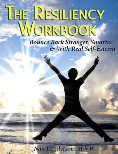 The Resiliency Workbook: Bounce Back Stronger, Smarter & with Real Self-Esteem by Nan Henderson (1-Aug-2012) Paperback