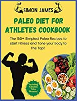 Paleo Diet for Athletes: The 150+ Simplest Paleo Recipes to Start Fitness and Tone your Body to The TOP! Including Fabulous Paleo Desserts!