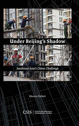 Compare Textbook Prices for Under Beijing's Shadow: Southeast Asia's China Challenge Illustrated Edition ISBN 9781442281387 by Hiebert, Murray