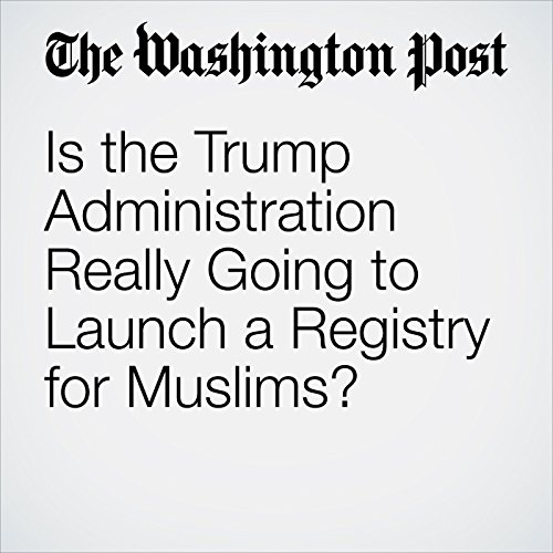 Is the Trump Administration Really Going to Launch a Registry for Muslims? audiobook cover art