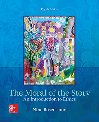 Compare Textbook Prices for The Moral of the Story: An Introduction to Ethics 8 Edition ISBN 9781259907968 by Rosenstand, Nina