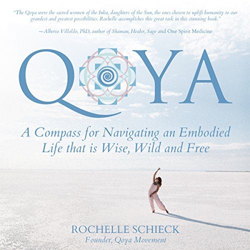 Qoya: A Compass for Navigating an Embodied Life That Is Wise, Wild and Free audiobook cover art