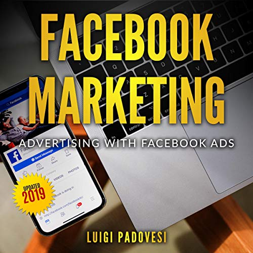 Facebook Marketing: Advertising with Facebook Ads - Updated 2019 cover art