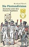 Die Fürstendivision: Deutsche unter den Fahnen Napoleons