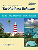 The Island Hopping Digital Guide to the Northern Bahamas - Part I - The Abacos and Grand Bahama: Including the Bight of Abaco, and Information on Crossing the Gulf Stream (English Edition)