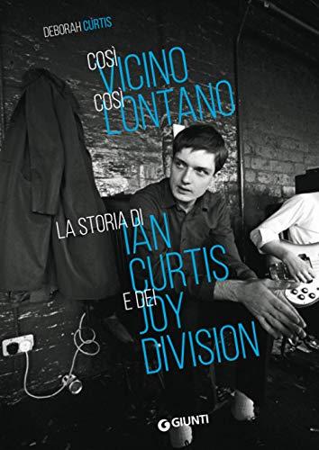 Così vicino, così lontano: La storia di Ian Curtis e dei Joy Division: 1