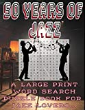 50 Years of Jazz A Large Print Word Search Puzzle Book For Jazz Lovers: Hours of Fun with Historical Facts  from 1950 to the Year 2000 [Idioma Inglés]