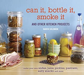 Can It, Bottle It, Smoke It: And Other Kitchen Projects [A Cookbook]