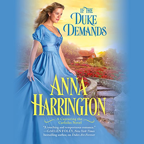 If the Duke Demands                   By:                                                                                                                                 Anna Harrington                               Narrated by:                                                                                                                                 Justine Eyre                      Length: 9 hrs and 59 mins     126 ratings     Overall 4.3