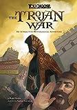 The Trojan War: An Interactive Mythological Adventure (You Choose: Ancient Greek Myths)
