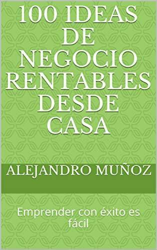 100 IDEAS DE NEGOCIO RENTABLES DESDE CASA Emprender con xito es f cil Spanish Edition product image
