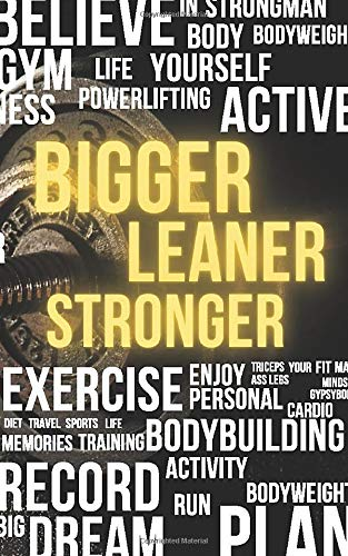 Bigger Leaner Stronger:: Gym logbook with workout journal a daily fitness log