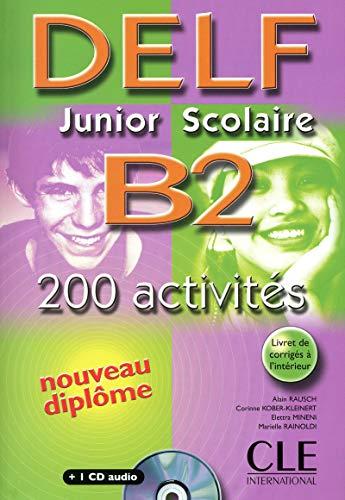 Nouveau Delf junior scolaire. B2. Livret de corrigés-Transcriptions. Per l'Ist. magistrale. Con CD Audio: 200 Activités