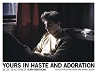 Yours in Haste and Adoration: Selected Letters of Terry Southern 0983868395 Book Cover
