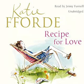 Recipe for Love                   By:                                                                                                                                 Katie Fforde                               Narrated by:                                                                                                                                 Jenny Funnell                      Length: 9 hrs and 52 mins     104 ratings     Overall 4.2
