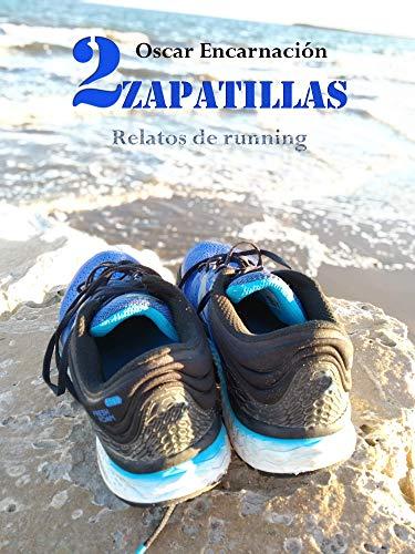 DOS ZAPATILLAS: RELATOS DE RUNNING eBook: ENCARNACION, OSCAR ...
