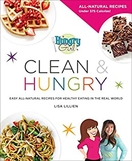 Hungry Girl Clean & Hungry: Easy All-Natural Recipes for Healthy Eating in the Real World by [Lisa Lillien]