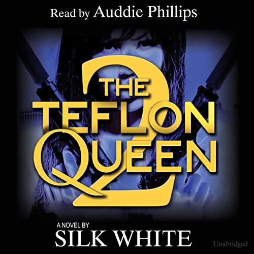 The Teflon Queen, Book 2                   By:                                                                                                                                 Silk White                               Narrated by:                                                                                                                                 Auddie Philips                      Length: 5 hrs and 3 mins     27 ratings     Overall 4.6