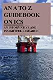 An A To Z Guidebook On ICS: An Informative And Insightful Research: Books About The Oil Business (English Edition)