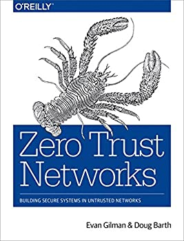 Zero Trust Networks  Building Secure Systems in Untrusted Networks
