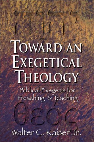 Toward an Exegetical Theology: Biblical Exegesis for Preaching and Teaching (English Edition)