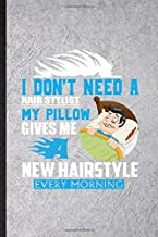 I Don't Need a Hair Stylist My Pillow Gives Me a New Hairstyle Every Morning: Blank Funny Haircut Hairstyle Journal Notebook To Write For Barber ... Graphic Birthday Gift Personalized Style