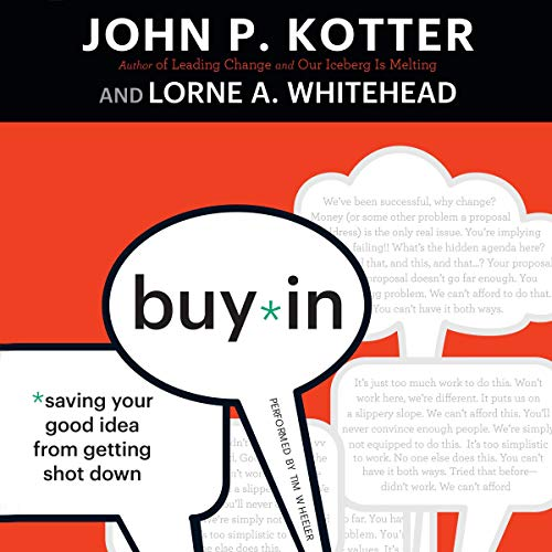 Buy-In     Saving Your Good Idea from Getting Shot Down              By:                                                                                                                                 John P. Kotter,                                                                                        Lorne A. Whitehead                               Narrated by:                                                                                                                                 Tim Wheeler                      Length: 4 hrs and 22 mins     8 ratings     Overall 4.3
