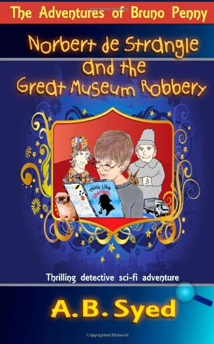 Book: The Adventures of Bruno Penny - Norbert de Strangle and the Great Museum Robbery by A. B. Syed