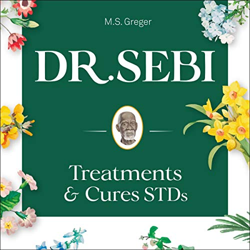 Dr. Sebi Treatment and Cures Book: Dr. Sebi Cure for STDs, Herpes, HIV, Diabetes, Lupus, Hair Loss, Cancer, Kidney, and Other Diseases cover art
