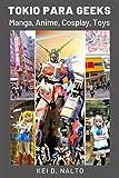 TOKIO PARA GEEKS: Manga, Anime, Cosplay, Toys.