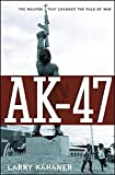 Ak-47: The Weapon That Changed the Face of War - Larry Kahaner