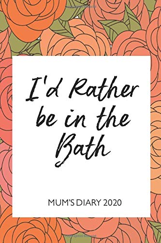Mum's Diary 2020 - I'd Rather be in the Bath: Week To View - Tired but Organised Mum 2020 Desk Diary Book - Pocket Month to View Calendar Planner - Busy Mums Yearly Organiser - Peach Floral