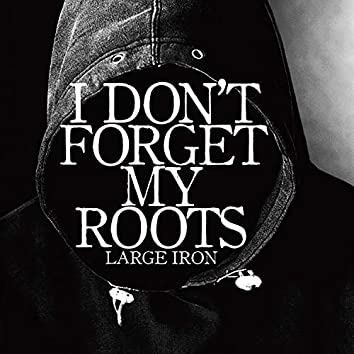 I Don't Forget My Roots