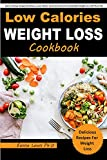 LOW CALORIES WEIGHT LOSS COOKBOOK: Quick and Easy Recipes (Breakfast, Lunch, Dinner, Snacks & Desserts) for Sustainable Weight Loss with Meal Plan