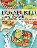 Food Kid Cookbook: 230+ Super Easy, Delicious Recipes