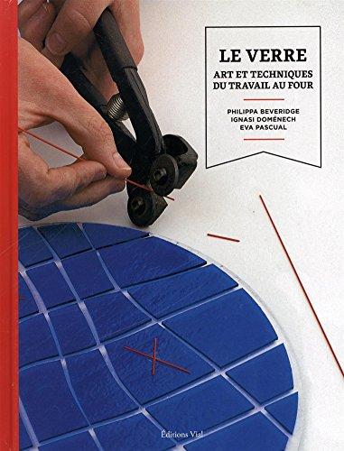 Le verre: Art et techniques du travail au four