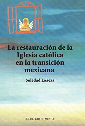 La restauración de la Iglesia católica en la transición mexicana eBook: Loaeza, Soledad: Amazon.es: Tienda Kindle