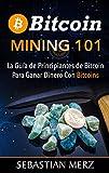 Bitcoin Mining 101: La Guía de Principiantes de Bitcoin Para Ganar Dinero Con Bitcoins