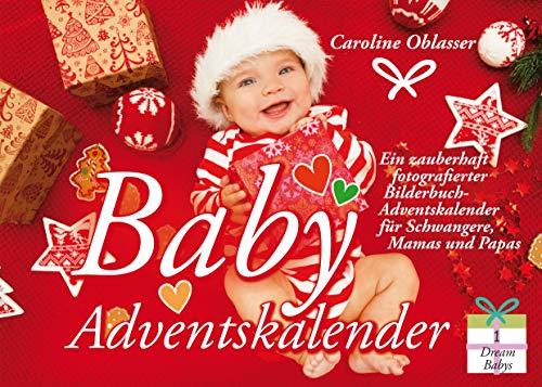 Baby Adventskalender - Ein zauberhaft fotografierter Bilderbuch-Adventskalender für Schwangere, Mamas und Papas (Dream Babys)