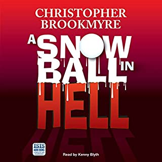 A Snowball in Hell                   By:                                                                                                                                 Christopher Brookmyre                               Narrated by:                                                                                                                                 Kenny Blyth                      Length: 14 hrs and 28 mins     293 ratings     Overall 4.5